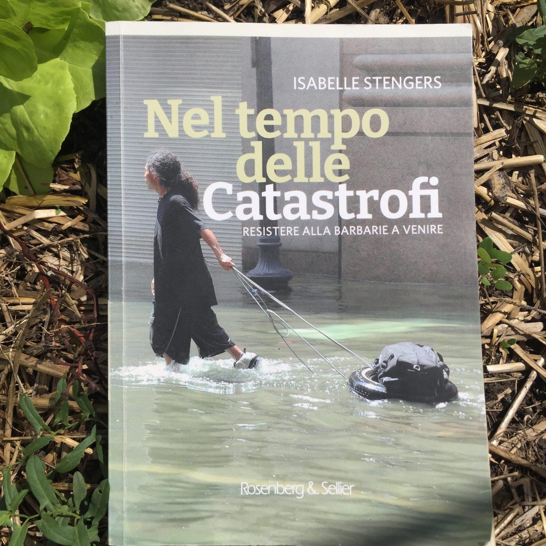 """""""Nel tempo delle Catastrofi. Resistere alle barbarie a venire"""" Isabelle Stengers, a cura di Nicola Manghi, Rosenberg & Sellier, 2021."""